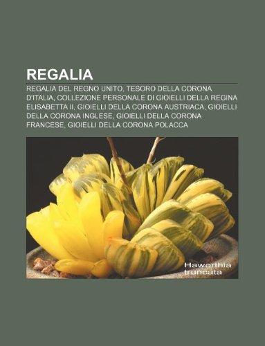 9781232128267: Regalia: Regalia del Regno Unito, Tesoro Della Corona D'Italia, Collezione Personale Di Gioielli Della Regina Elisabetta II