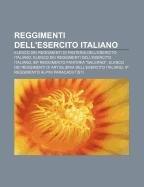 9781232128281: Reggimenti Dell'esercito Italiano: Elenco Dei Reggimenti Di Fanteria Dell'esercito Italiano, Elenco Dei Reggimenti Dell'esercito Italiano