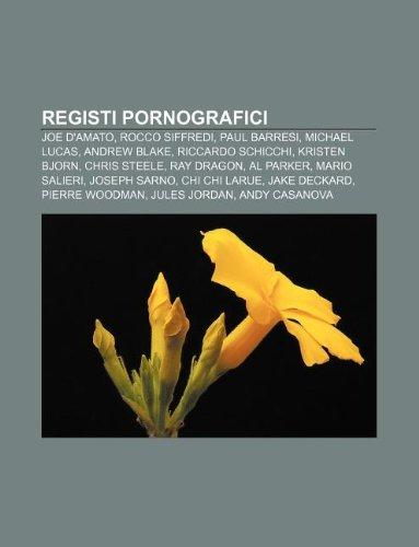 9781232128823: Registi Pornografici: Joe D'Amato, Rocco Siffredi, Paul Barresi, Michael Lucas, Andrew Blake, Riccardo Schicchi, Kristen Bjorn, Chris Steele