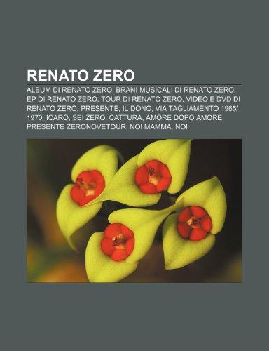 9781232130512: Renato Zero: Album di Renato Zero, Brani musicali di Renato Zero, EP di Renato Zero, Tour di Renato Zero, Video e DVD di Renato Zero, Presente