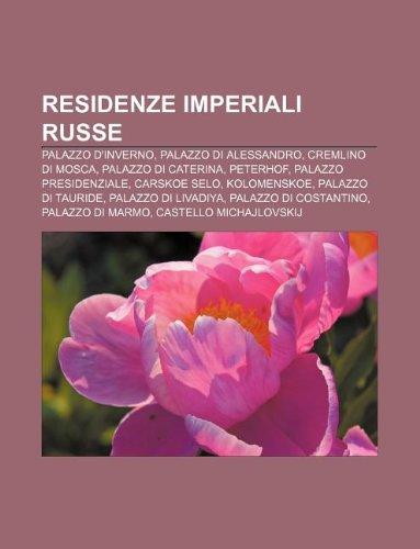 9781232131328: Residenze Imperiali Russe: Palazzo D'Inverno, Palazzo Di Alessandro, Cremlino Di Mosca, Palazzo Di Caterina, Peterhof, Palazzo Presidenziale