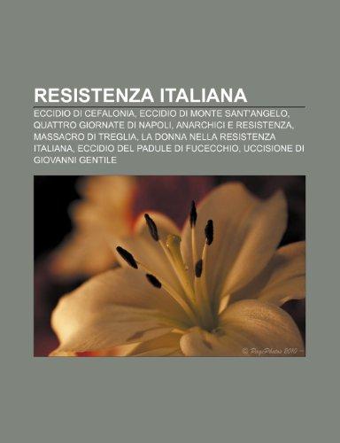 9781232131458: Resistenza Italiana: Eccidio Di Cefalonia, Eccidio Di Monte Sant'angelo, Quattro Giornate Di Napoli, Anarchici E Resistenza
