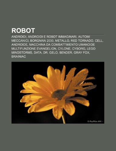 9781232134060: Robot: Androidi, Androidi e robot immaginari, Automi meccanici, Borgman 2030, Metallo, Red Tornado, Cell, Androide
