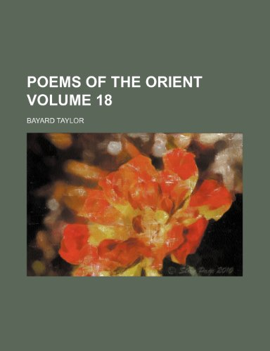 Poems of the Orient Volume 18 (1232136816) by Bayard Taylor