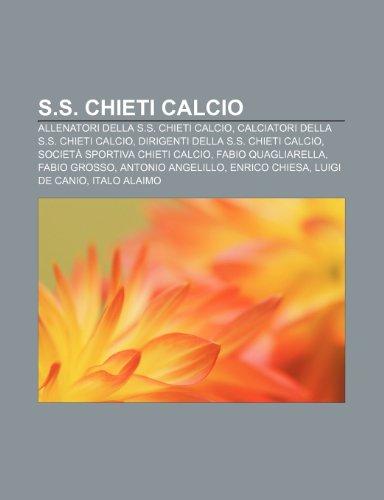 9781232138280: S.S. Chieti Calcio: Allenatori della S.S. Chieti Calcio, Calciatori della S.S. Chieti Calcio, Dirigenti della S.S. Chieti Calcio