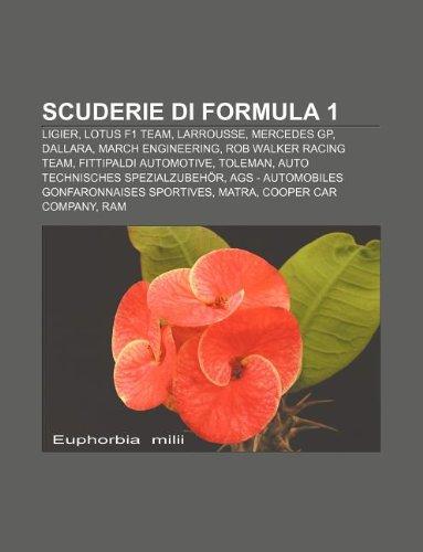 9781232149453: Scuderie Di Formula 1: Ligier, Lotus F1 Team, Larrousse, Mercedes GP, Dallara, March Engineering, Rob Walker Racing Team, Fittipaldi Automoti