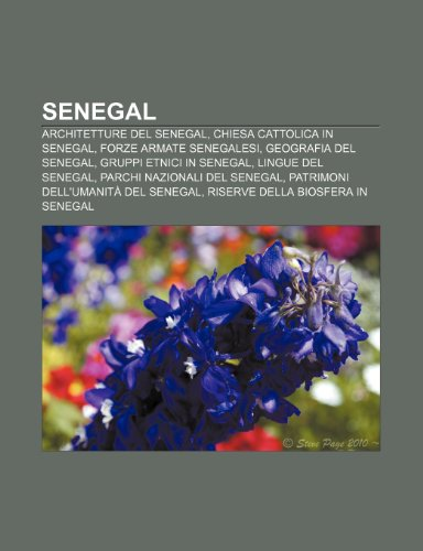 9781232152538: Senegal: Architetture del Senegal, Chiesa cattolica in Senegal, Forze armate senegalesi, Geografia del Senegal, Gruppi etnici in Senegal