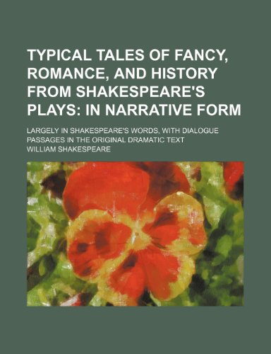 9781232152965: Typical tales of fancy, romance, and history from Shakespeare's plays; in narrative form. largely in Shakespeare's words, with dialogue passages in the original dramatic text