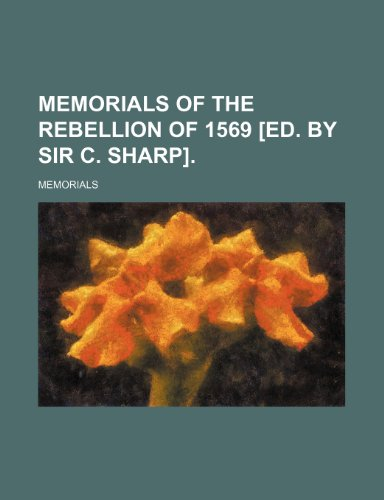 9781232157649: Memorials of the rebellion of 1569 [ed. by sir C. Sharp].