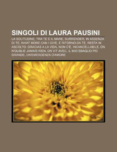 9781232160014: Singoli di Laura Pausini: La solitudine, Tra te e il mare, Surrender, In assenza di te, What More Can I Give, E ritorno da te, Resta in ascolto
