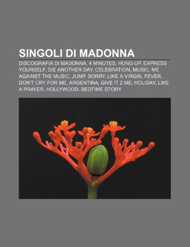 9781232160076: Singoli di Madonna: Discografia di Madonna, 4 Minutes, Hung Up, Express Yourself, Die Another Day, Celebration, Music, Me Against the Music (Italian Edition)