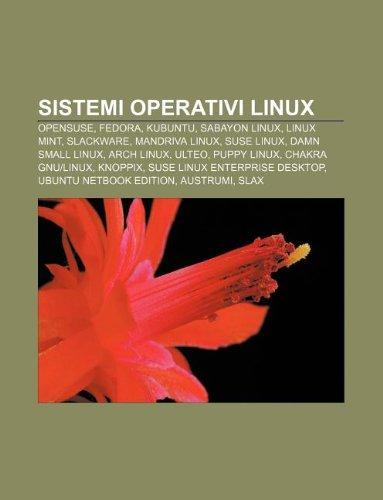 9781232164715: Sistemi Operativi Linux: Opensuse, Fedora, Kubuntu, Sabayon Linux, Linux Mint, Slackware, Mandriva Linux, Suse Linux, Damn Small Linux