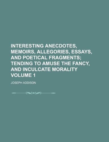 9781232165118: Interesting anecdotes, memoirs, allegories, essays, and poetical fragments Volume 1; tending to amuse the fancy, and inculcate morality