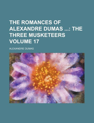 The Romances of Alexandre Dumas Volume 17;: Alexandre Dumas