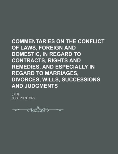 9781232173045: Commentaries on the conflict of laws, foreign and domestic, in regard to contracts, rights and remedies, and especially in regard to marriages, divorces, wills, successions and judgments; (sic)