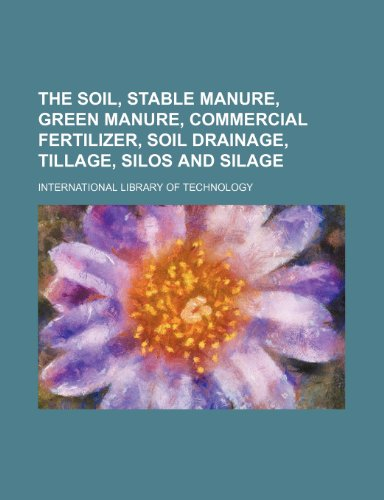 9781232173939: The soil, stable manure, green manure, commercial fertilizer, soil drainage, tillage, silos and silage