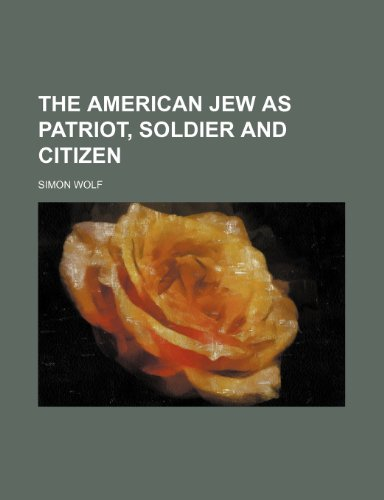 9781232175704: The American Jew as patriot, soldier and citizen