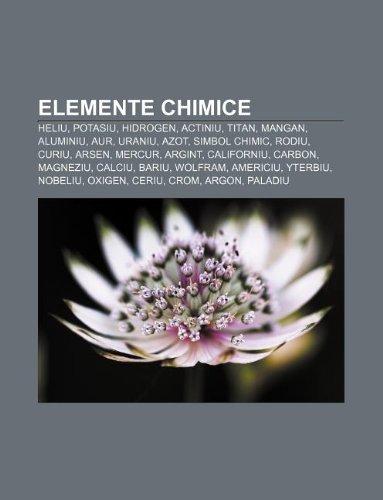 9781232176749: Elemente Chimice: Heliu, Potasiu, Hidrogen, Actiniu, Titan, Mangan, Aluminiu, Aur, Uraniu, Azot, Simbol Chimic, Rodiu, Curiu, Arsen, Mer