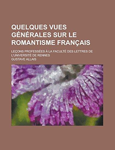 9781232177296: Quelques vues générales sur le romantisme français; leçons professées à la faculté des lettres de l'Université de Rennes (French Edition)