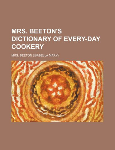 Mrs. Beeton's Dictionary of every-day cookery (9781232180371) by Mrs. Beeton