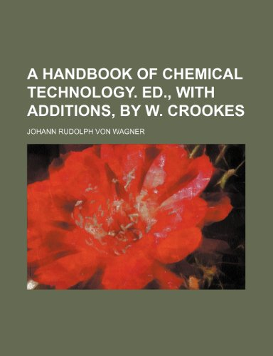 9781232180708: A handbook of chemical technology. ed., with additions, by W. Crookes