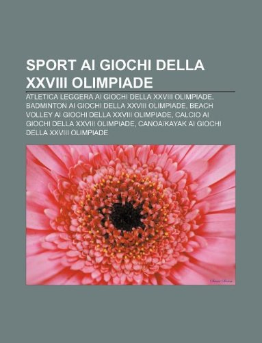 9781232182382: Sport AI Giochi Della XXVIII Olimpiade: Atletica Leggera AI Giochi Della XXVIII Olimpiade, Badminton AI Giochi Della XXVIII Olimpiade