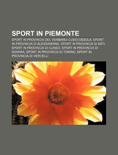 9781232183426: Sport in Piemonte: Sport in Provincia del Verbano-Cusio-Ossola, Sport in Provincia Di Alessandria, Sport in Provincia Di Asti