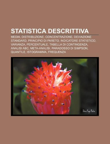 9781232191322: Statistica Descrittiva: Media, Distribuzione, Concentrazione, Deviazione Standard, Principio Di Pareto, Indicatore Statistico, Varianza
