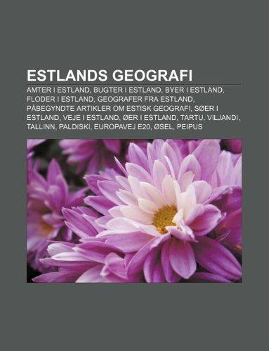 9781232191407: Estlands Geografi: Amter I Estland, Bugter I Estland, Byer I Estland, Floder I Estland, Geografer Fra Estland
