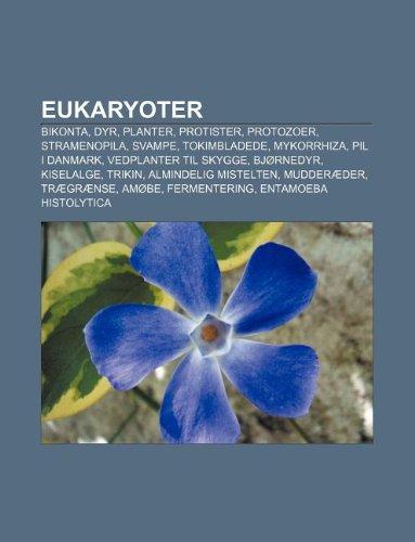 9781232194514: Eukaryoter: Bikonta, Dyr, Planter, Protister, Protozoer, Stramenopila, Svampe, Tokimbladede, Mykorrhiza, Pil I Danmark, Vedplanter