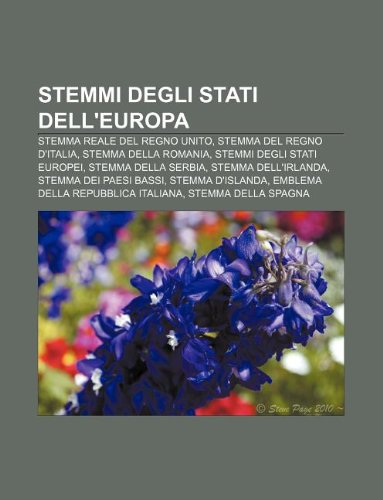 9781232196464: Stemmi Degli Stati Dell'europa: Stemma Reale del Regno Unito, Stemma del Regno D'Italia, Stemma Della Romania, Stemmi Degli Stati Europei
