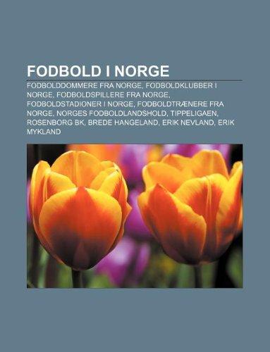 9781232196532: Fodbold I Norge: Fodbolddommere Fra Norge, Fodboldklubber I Norge, Fodboldspillere Fra Norge, Fodboldstadioner I Norge