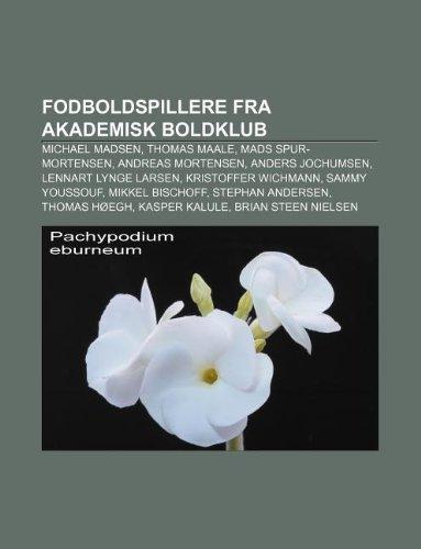 9781232196594: Fodboldspillere Fra Akademisk Boldklub: Michael Madsen, Thomas Maale, Mads Spur-Mortensen, Andreas Mortensen, Anders Jochumsen