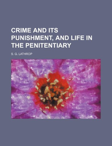 9781232198284: Crime and its punishment, and life in the penitentiary