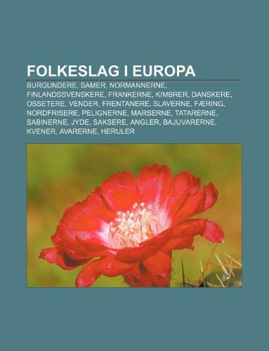 9781232199007: Folkeslag I Europa: Burgundere, Samer, Normannerne, Finlandssvenskere, Frankerne, Kimbrer, Danskere, Ossetere, Vender, Frentanere, Slavern