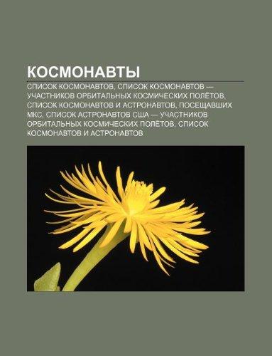 9781232200697: Kosmonavty: Spisok Kosmonavtov, Spisok Kosmonavtov - Uchastnikov Orbital Nykh Kosmicheskikh Pole Tov, Spisok Kosmonavtov I Astrona