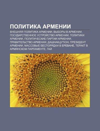 9781232201014: Politika Armenii: Vneshnyaya Politika Armenii, Vybory V Armenii, Gosudarstvennoe Ustroi Stvo Armenii, Politiki Armenii