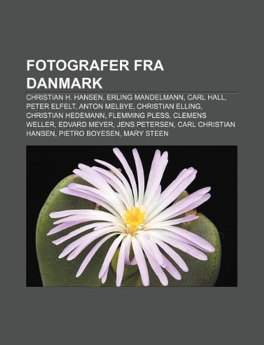 9781232201571: Fotografer Fra Danmark: Christian H. Hansen, Erling Mandelmann, Carl Hall, Peter Elfelt, Anton Melbye, Christian Elling, Christian Hedemann