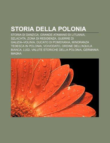 9781232206200: Storia della Polonia: Storia di Danzica, Grande atamano di Lituania, Szlachta, Zona di residenza, Guerre di Galizia-Volinia