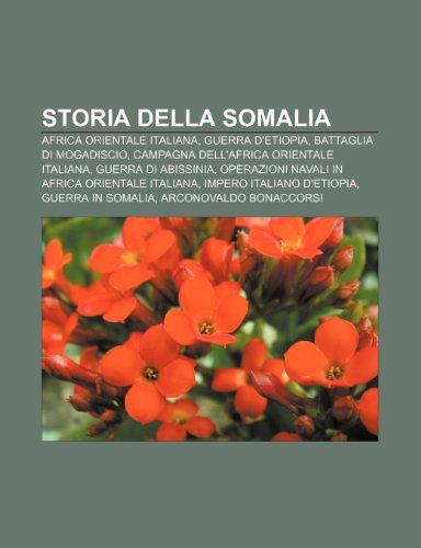 9781232207498: Storia della Somalia: Africa Orientale Italiana, Guerra d'Etiopia, Battaglia di Mogadiscio, Campagna dell'Africa Orientale Italiana