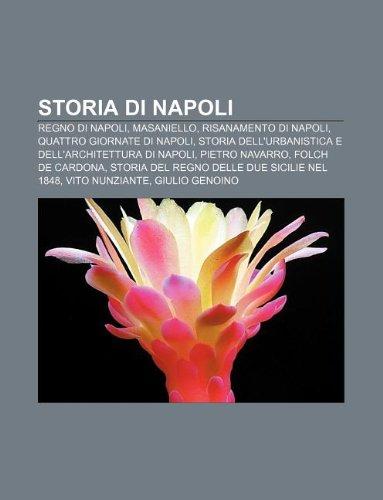 9781232213284: Storia Di Napoli: Regno Di Napoli, Masaniello, Risanamento Di Napoli, Quattro Giornate Di Napoli