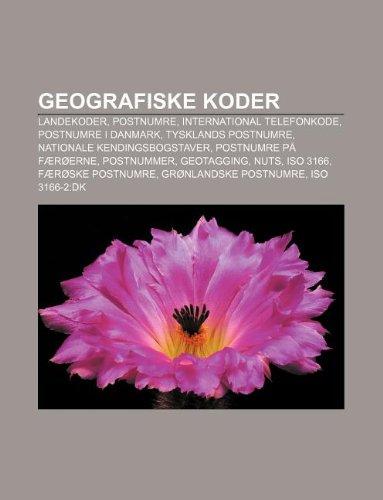 9781232214861: Geografiske Koder: Landekoder, Postnumre, International Telefonkode, Postnumre I Danmark, Tysklands Postnumre, Nationale Kendingsbogstave