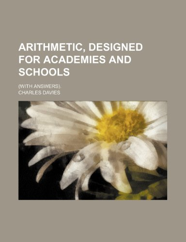 9781232217930: Arithmetic, designed for academies and schools; (with answers).