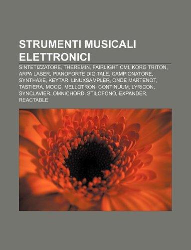 9781232220428: Strumenti Musicali Elettronici: Sintetizzatore, Theremin, Fairlight CMI, Korg Triton, Arpa Laser, Pianoforte Digitale, Campionatore, Synthaxe