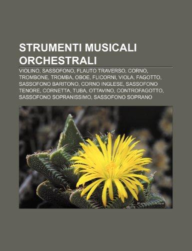 9781232220459: Strumenti musicali orchestrali: Violino, Sassofono, Flauto traverso, Corno, Trombone, Tromba, Oboe, Flicorni, Viola, Fagotto (Italian Edition)