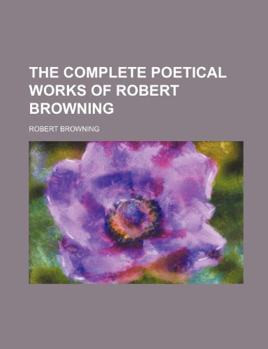 The complete poetical works of Robert Browning (1232225479) by Robert Browning