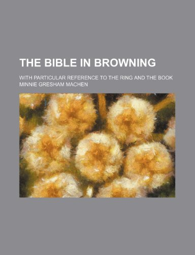 9781232226130: The Bible in Browning; with particular reference to The ring and the book