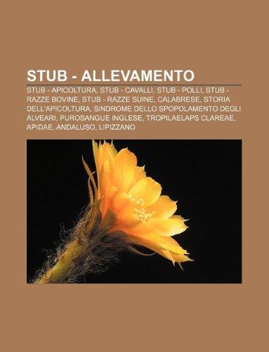 9781232230700: Stub - Allevamento: Stub - Apicoltura, Stub - Cavalli, Stub - Polli, Stub - Razze Bovine, Stub - Razze Suine, Calabrese, Storia Dell'apico