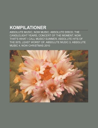 9781232231660: Kompilationer: Absolute Music, Now Music, Absolute Disco, the Candlelight Years, Concert of the Moment, Now That's What I Call Music!