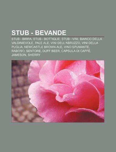9781232232575: Stub - Bevande: Stub - Birra, Stub - Bottiglie, Stub - Vini, Bianco Della Valdinievole, Pale Ale, Vini Dell'abruzzo, Vini Della Puglia